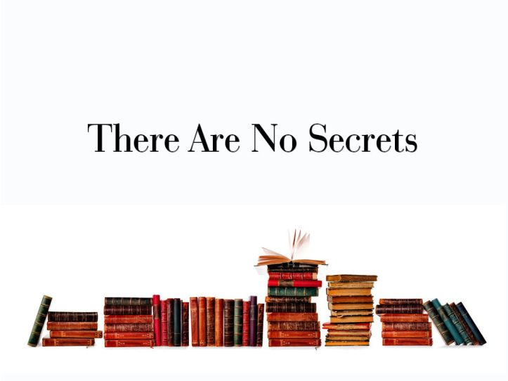 THere are no secrets